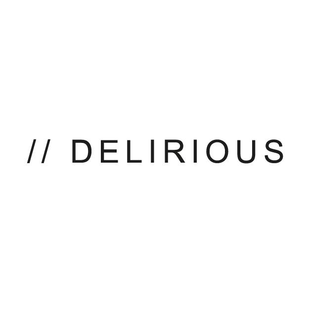 // Delirious